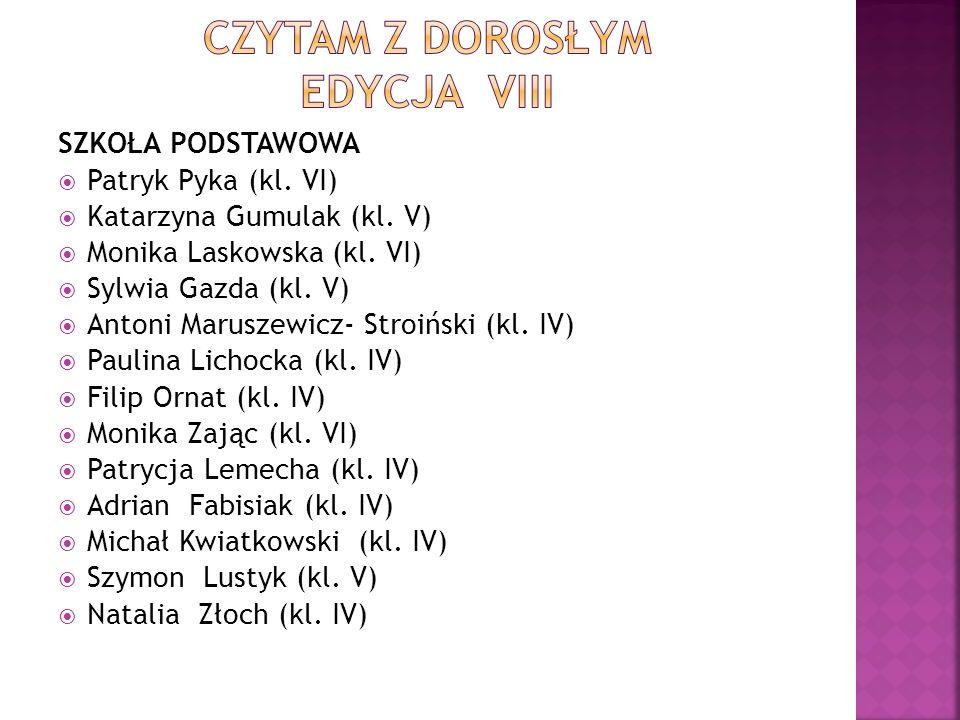 SZKOŁA PODSTAWOWA  Patryk Pyka (kl. VI)  Katarzyna Gumulak (kl. V)  Monika Laskowska (kl. VI)  Sylwia Gazda (kl. V)  Antoni Maruszewicz- Stroińsk