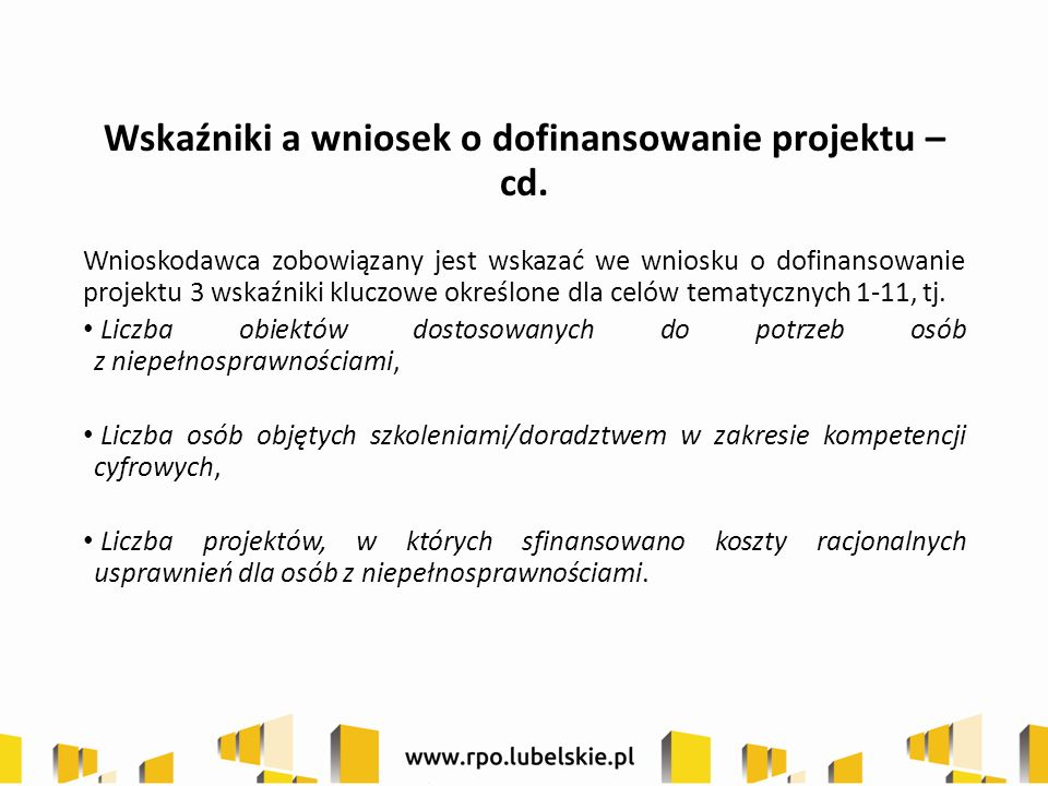 Wskaźniki a wniosek o dofinansowanie projektu – cd. Wnioskodawca zobowiązany jest wskazać we wniosku o dofinansowanie projektu 3 wskaźniki kluczowe ok