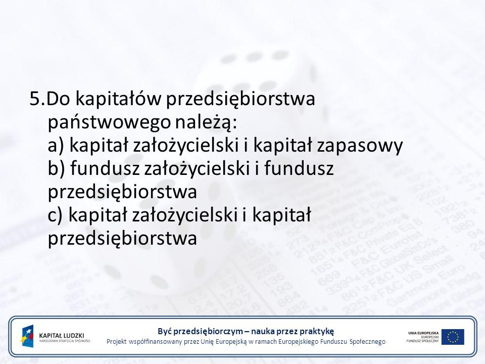 Być przedsiębiorczym – nauka przez praktykę Projekt współfinansowany przez Unię Europejską w ramach Europejskiego Funduszu Społecznego 5.Do kapitałów