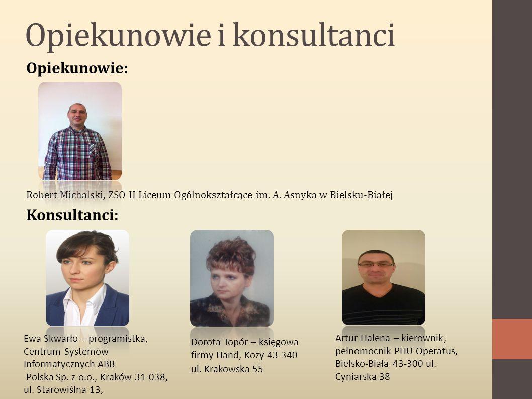 Opiekunowie i konsultanci Opiekunowie: Robert Michalski, ZSO II Liceum Ogólnokształcące im.