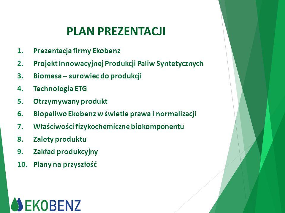 PLAN PREZENTACJI 1.Prezentacja firmy Ekobenz 2.Projekt Innowacyjnej Produkcji Paliw Syntetycznych 3.Biomasa – surowiec do produkcji 4.Technologia ETG