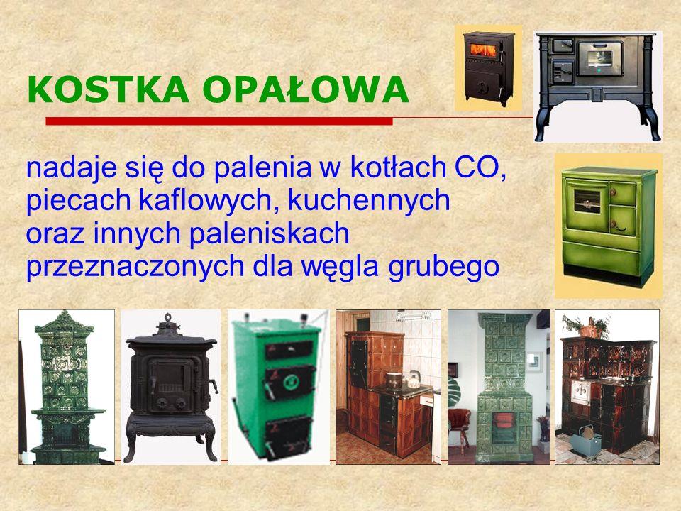 KOSTKA OPAŁOWA nadaje się do palenia w kotłach CO, piecach kaflowych, kuchennych oraz innych paleniskach przeznaczonych dla węgla grubego