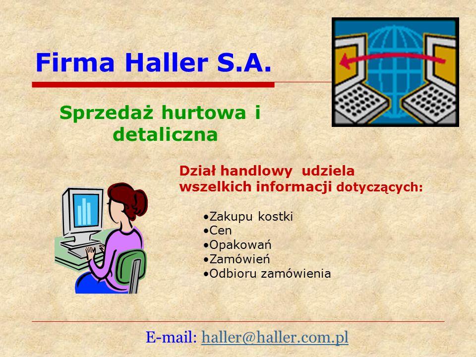 Firma Haller S.A. Sprzedaż hurtowa i detaliczna Dział handlowy udziela wszelkich informacji dotyczących: Zakupu kostki Cen Opakowań Zamówień Odbioru z