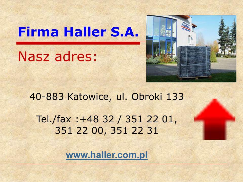 Firma Haller S.A. Nasz adres: 40-883 Katowice, ul. Obroki 133 Tel./fax :+48 32 / 351 22 01, 351 22 00, 351 22 31 www.haller.com.pl