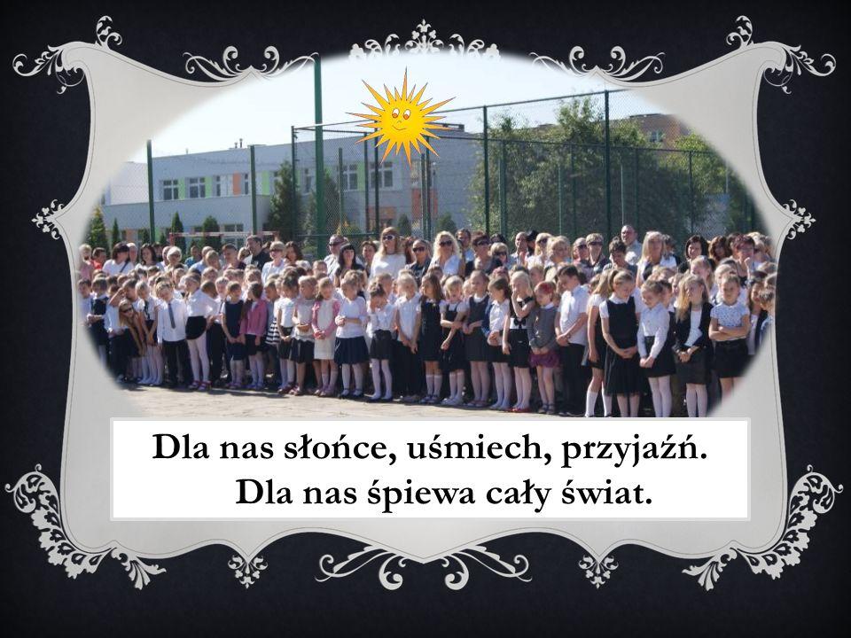 Dla nas słońce, dla nas wiatr. Dla nas każdy uśmiech dnia.