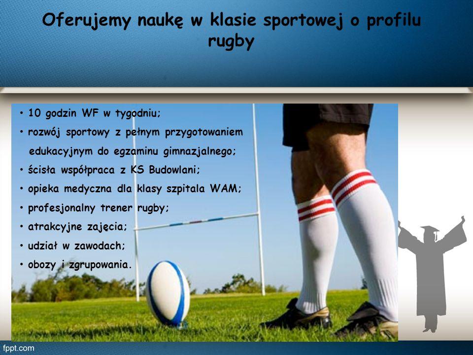 Oferujemy naukę w klasie sportowej o profilu rugby 10 godzin WF w tygodniu; rozwój sportowy z pełnym przygotowaniem edukacyjnym do egzaminu gimnazjalnego; ścisła współpraca z KS Budowlani; opieka medyczna dla klasy szpitala WAM; profesjonalny trener rugby; atrakcyjne zajęcia; udział w zawodach; obozy i zgrupowania.