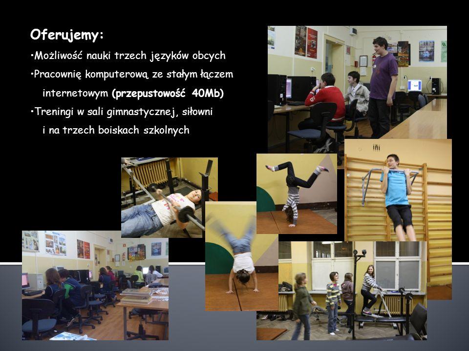 Oferujemy: Możliwość nauki trzech języków obcych Pracownię komputerową ze stałym łączem internetowym (przepustowość 40Mb) Treningi w sali gimnastycznej, siłowni i na trzech boiskach szkolnych