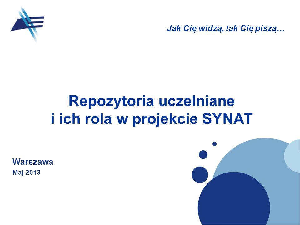 Repozytoria uczelniane i ich rola w projekcie SYNAT Warszawa Maj 2013 Jak Cię widzą, tak Cię piszą…