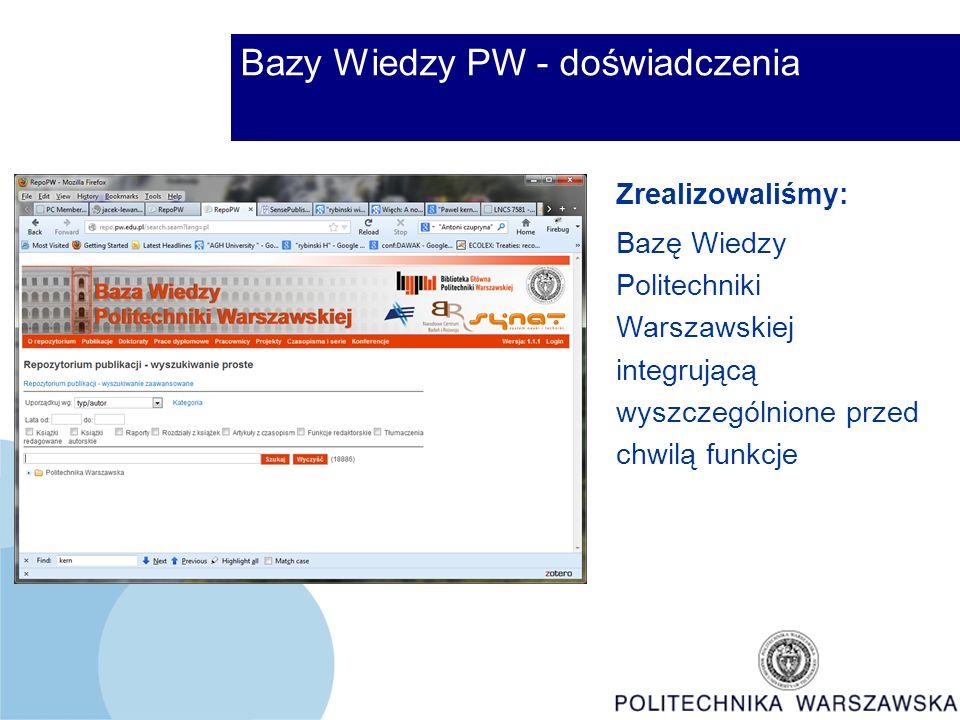 Bazy Wiedzy PW - doświadczenia Zrealizowaliśmy: Bazę Wiedzy Politechniki Warszawskiej integrującą wyszczególnione przed chwilą funkcje