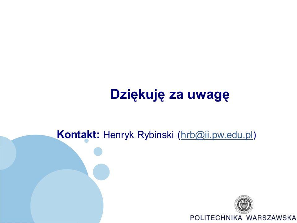 Dziękuję za uwagę Kontakt: Henryk Rybinski (hrb@ii.pw.edu.pl)hrb@ii.pw.edu.pl