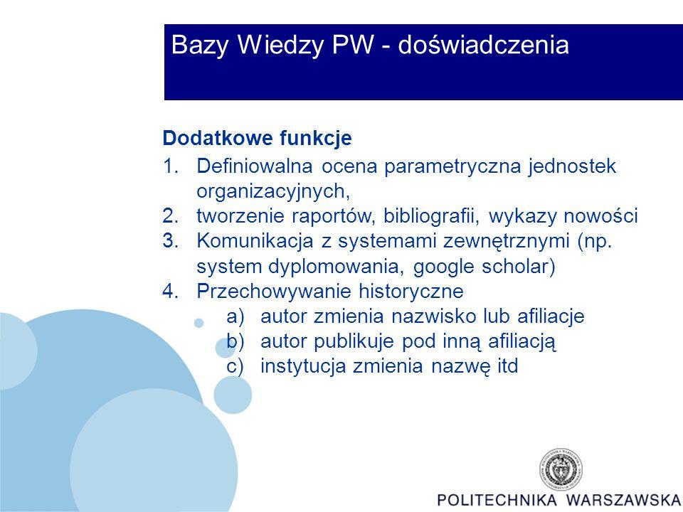 Bazy Wiedzy PW - doświadczenia Dodatkowe funkcje 1.Definiowalna ocena parametryczna jednostek organizacyjnych, 2.tworzenie raportów, bibliografii, wykazy nowości 3.Komunikacja z systemami zewnętrznymi (np.