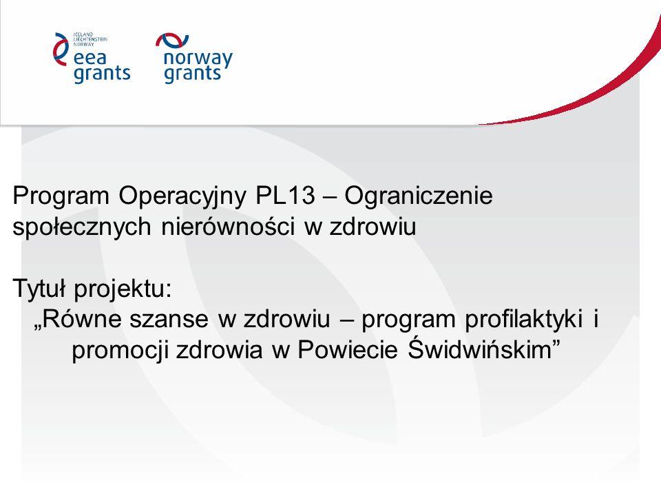 """Program Operacyjny PL13 – Ograniczenie społecznych nierówności w zdrowiu Tytuł projektu: """"Równe szanse w zdrowiu – program profilaktyki i promocji zdrowia w Powiecie Świdwińskim"""