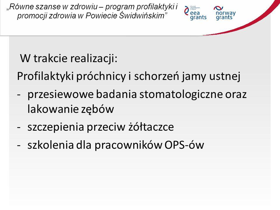 """""""Równe szanse w zdrowiu – program profilaktyki i promocji zdrowia w Powiecie Świdwińskim W trakcie realizacji: Profilaktyki próchnicy i schorzeń jamy ustnej -przesiewowe badania stomatologiczne oraz lakowanie zębów -szczepienia przeciw żółtaczce -szkolenia dla pracowników OPS-ów"""