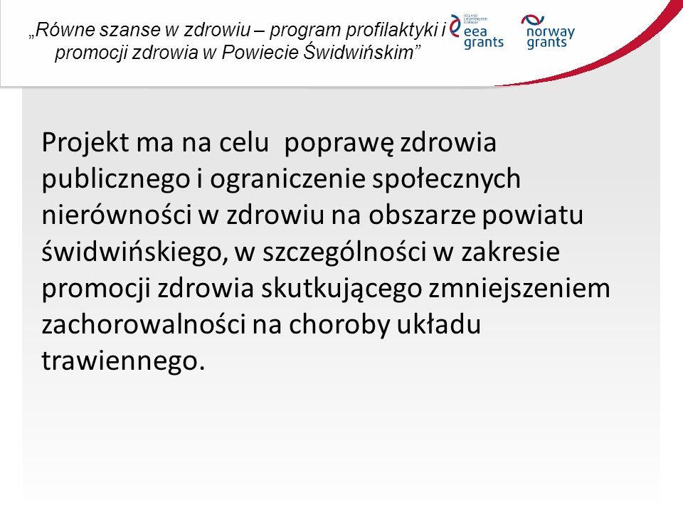 """""""Równe szanse w zdrowiu – program profilaktyki i promocji zdrowia w Powiecie Świdwińskim Projekt ma na celu poprawę zdrowia publicznego i ograniczenie społecznych nierówności w zdrowiu na obszarze powiatu świdwińskiego, w szczególności w zakresie promocji zdrowia skutkującego zmniejszeniem zachorowalności na choroby układu trawiennego."""