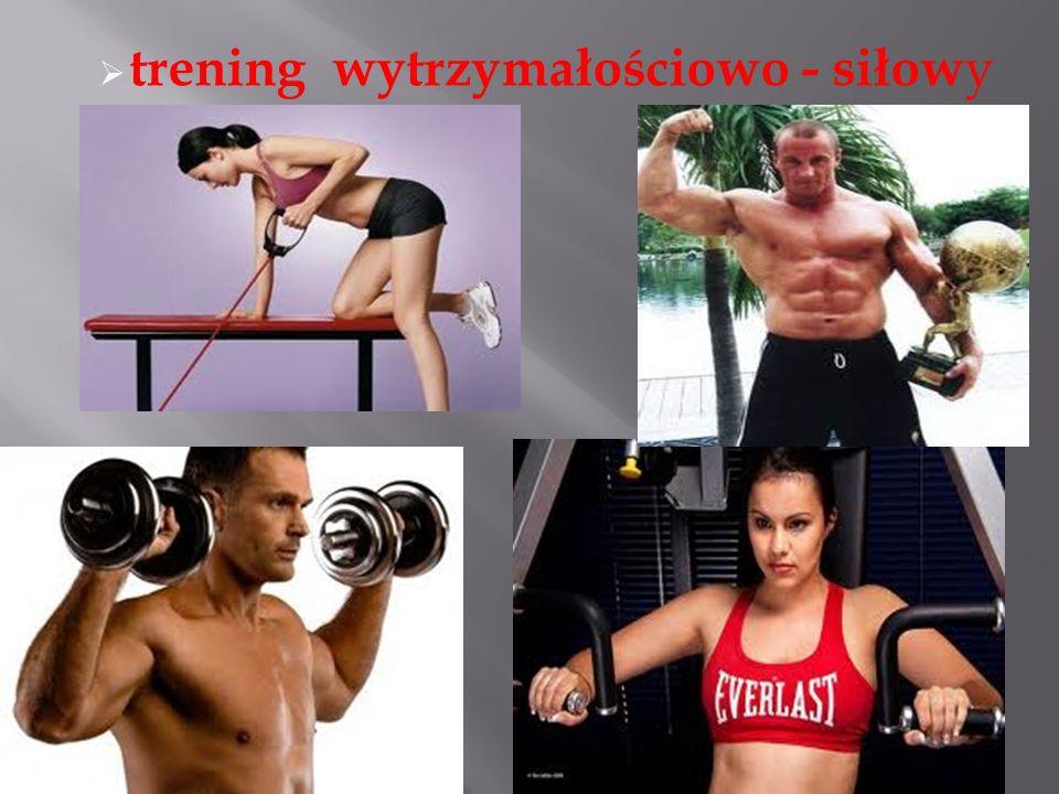  trening wytrzymałościowo - siłow y