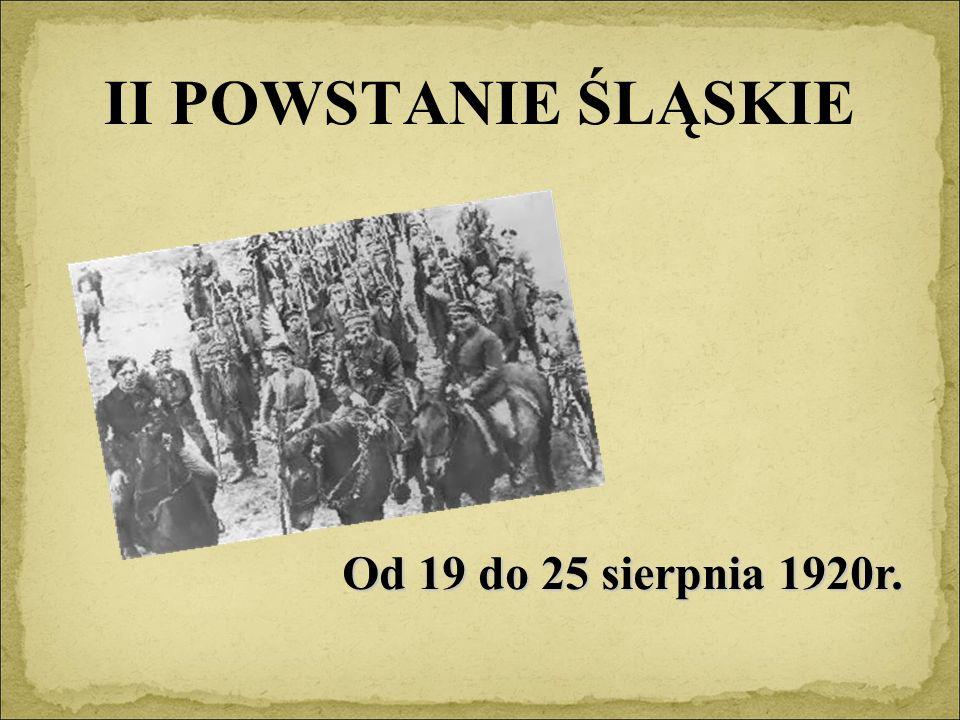 II POWSTANIE ŚLĄSKIE Od 19 do 25 sierpnia 1920r.