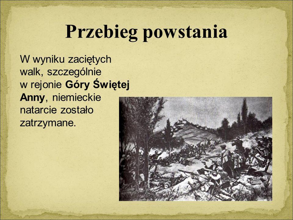 Przebieg powstania W wyniku zaciętych walk, szczególnie w rejonie Góry Świętej Anny, niemieckie natarcie zostało zatrzymane.