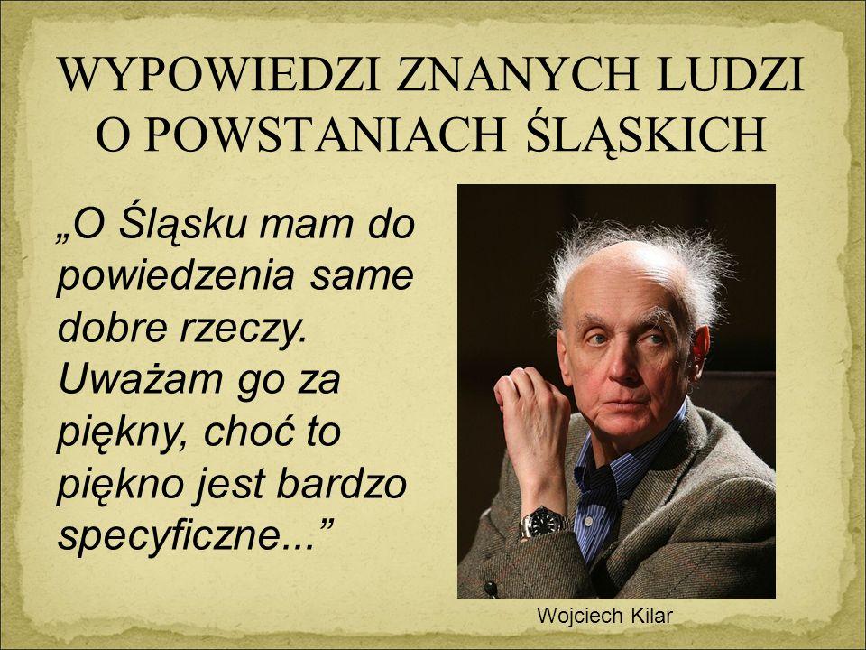 """WYPOWIEDZI ZNANYCH LUDZI O POWSTANIACH ŚLĄSKICH Wojciech Kilar """"O Śląsku mam do powiedzenia same dobre rzeczy."""