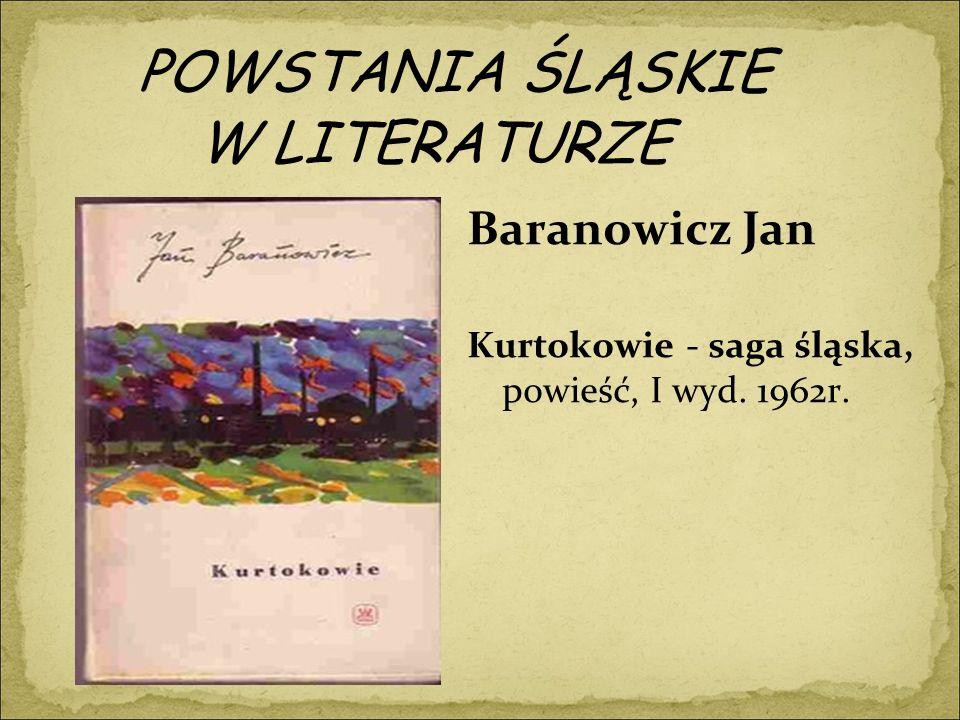 POWSTANIA ŚLĄSKIE W LITERATURZE Baranowicz Jan Kurtokowie - saga śląska, powieść, I wyd. 1962r.