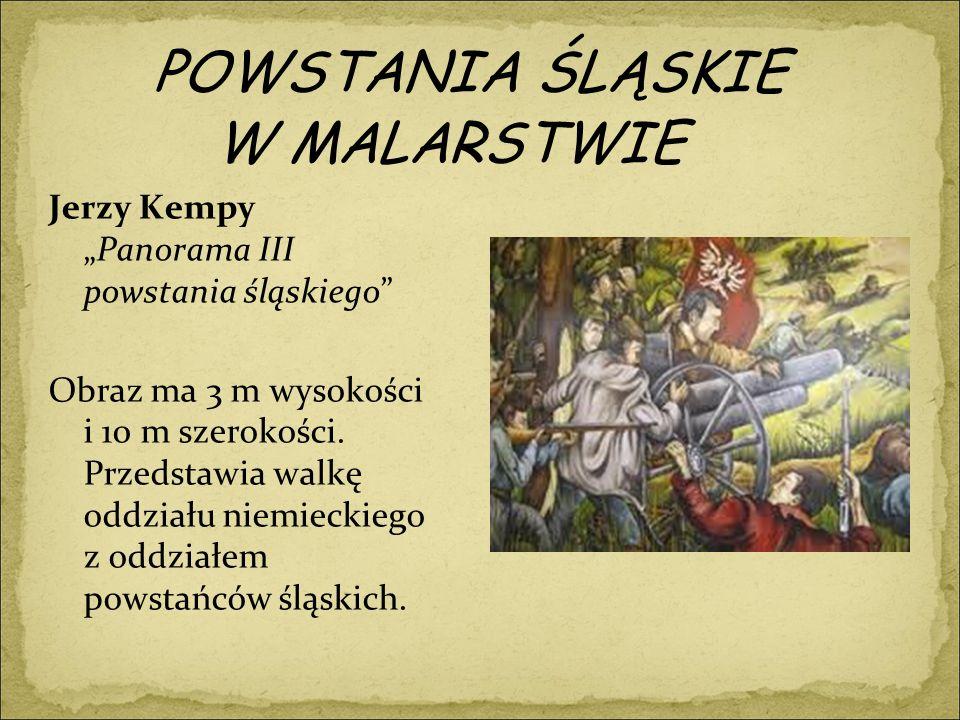 """POWSTANIA ŚLĄSKIE W MALARSTWIE Jerzy Kempy """"Panorama III powstania śląskiego Obraz ma 3 m wysokości i 10 m szerokości."""