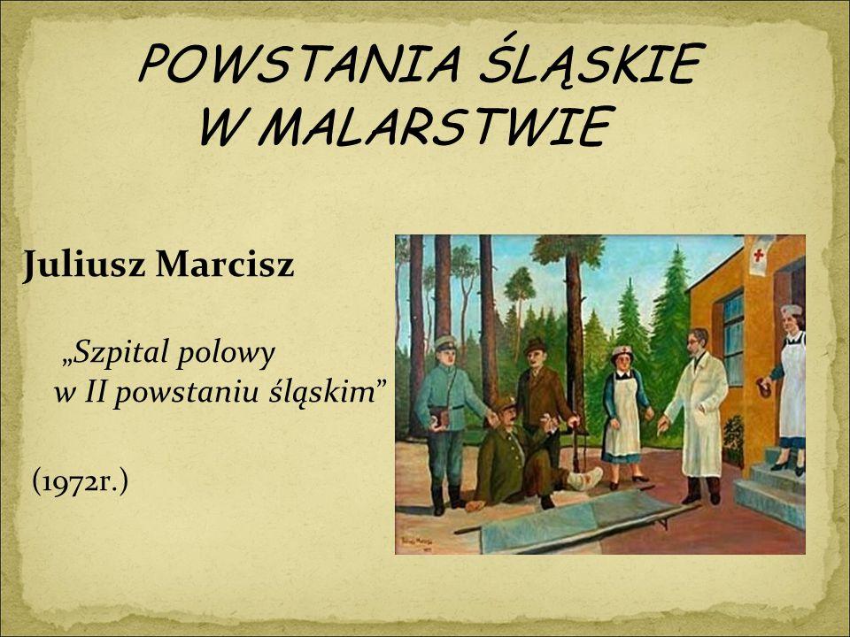 """POWSTANIA ŚLĄSKIE W MALARSTWIE Juliusz Marcisz """" Szpital polowy w II powstaniu śląskim (1972r.)"""