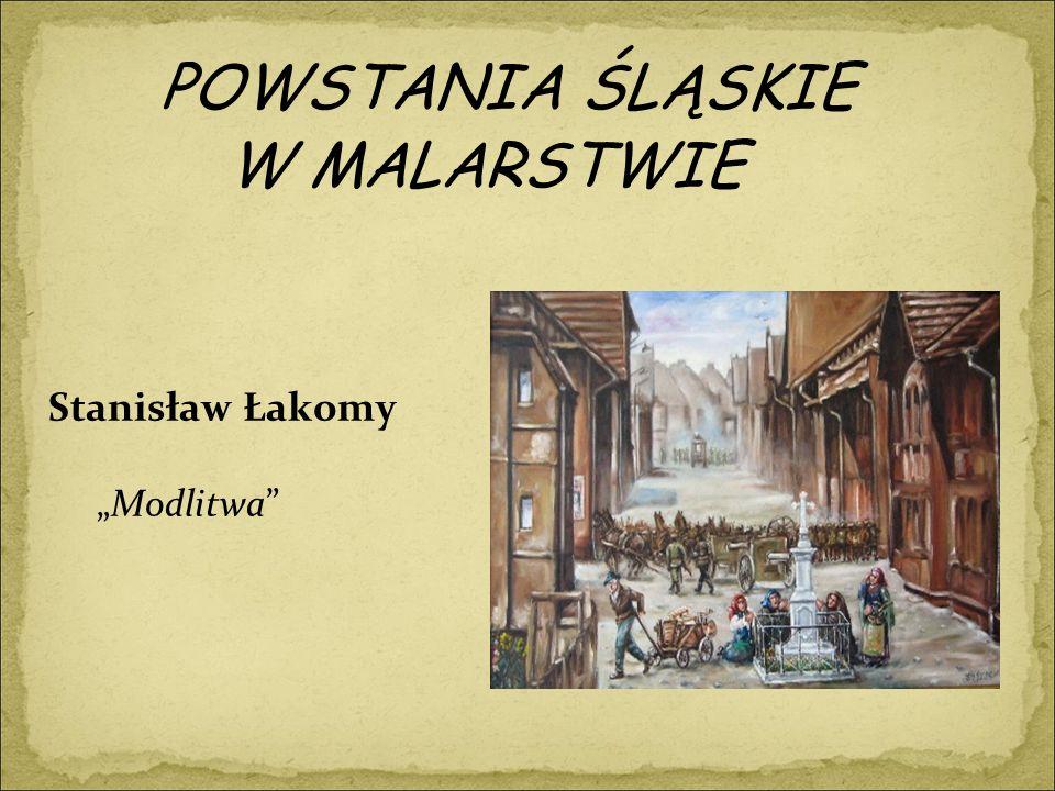 """POWSTANIA ŚLĄSKIE W MALARSTWIE Stanisław Łakomy """"Modlitwa"""