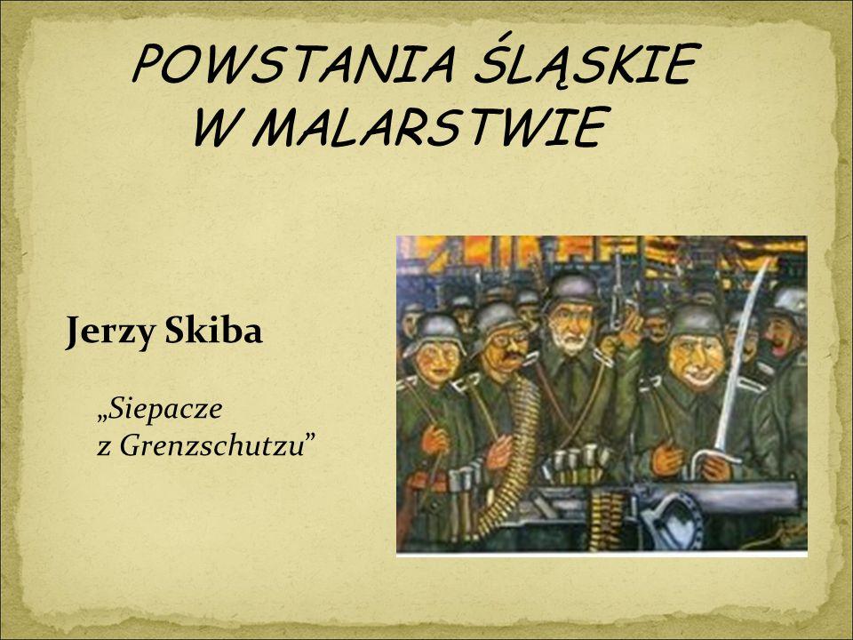 """POWSTANIA ŚLĄSKIE W MALARSTWIE Jerzy Skiba """"Siepacze z Grenzschutzu"""