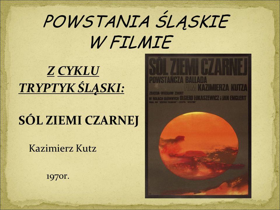 POWSTANIA ŚLĄSKIE W FILMIE Z CYKLU TRYPTYK ŚLĄSKI: SÓL ZIEMI CZARNEJ Kazimierz Kutz 1970r.