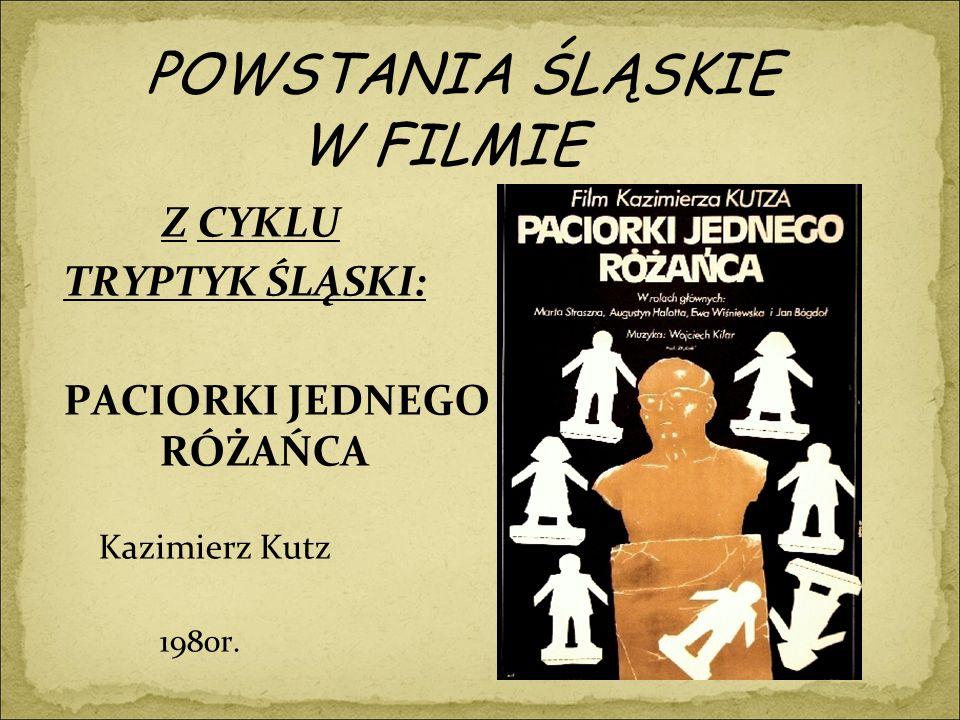 POWSTANIA ŚLĄSKIE W FILMIE Z CYKLU TRYPTYK ŚLĄSKI: PACIORKI JEDNEGO RÓŻAŃCA Kazimierz Kutz 1980r.