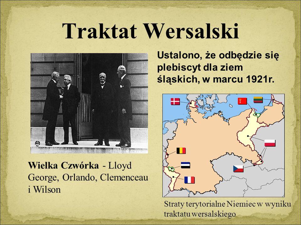 Traktat Wersalski Wielka Czwórka - Lloyd George, Orlando, Clemenceau i Wilson Ustalono, że odbędzie się plebiscyt dla ziem śląskich, w marcu 1921r.