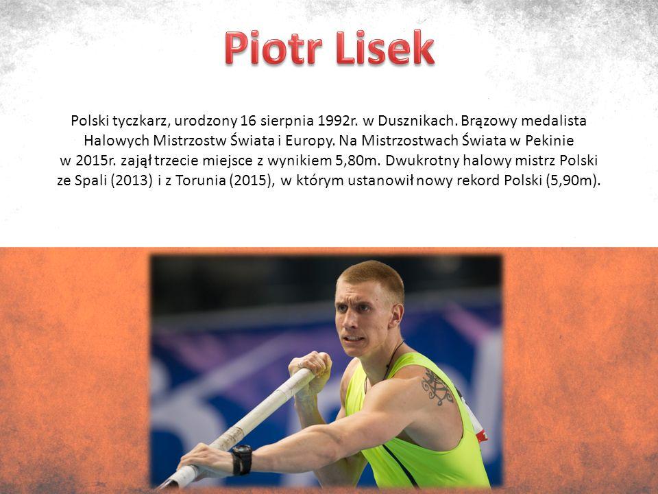Polski tyczkarz, urodzony 16 sierpnia 1992r. w Dusznikach.