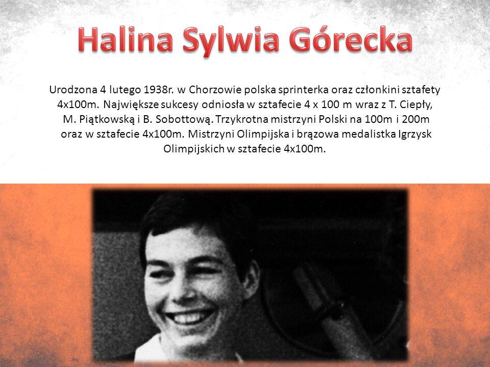 Urodzona 4 lutego 1938r. w Chorzowie polska sprinterka oraz członkini sztafety 4x100m.