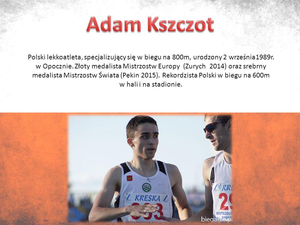 Polski lekkoatleta, specjalizujący się w biegu na 800m, urodzony 2 września1989r.