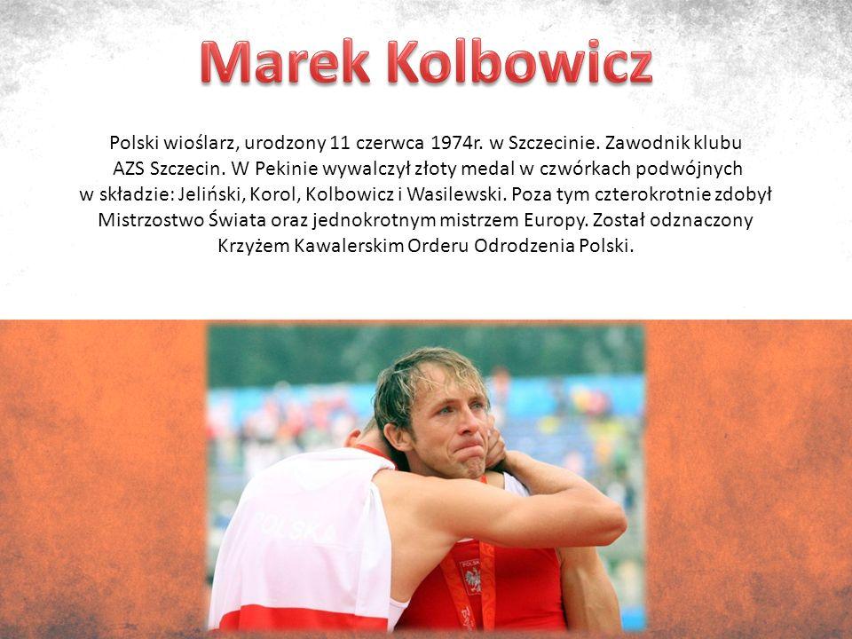 Polski wioślarz, urodzony 11 czerwca 1974r. w Szczecinie.