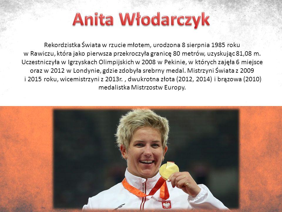 Rekordzistka Świata w rzucie młotem, urodzona 8 sierpnia 1985 roku w Rawiczu, która jako pierwsza przekroczyła granicę 80 metrów, uzyskując 81,08 m.