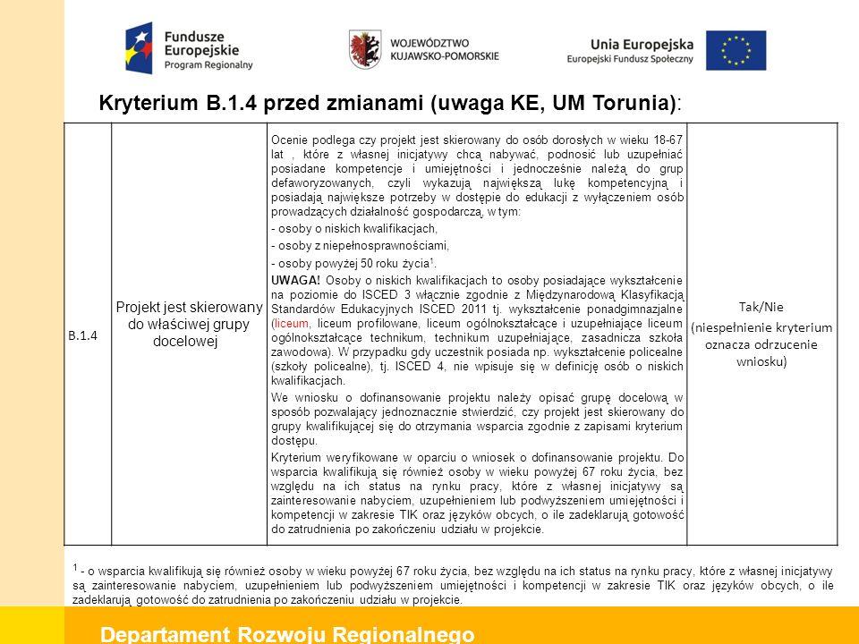Departament Rozwoju Regionalnego Kryterium B.1.4 przed zmianami (uwaga KE, UM Torunia): B.1.4 Projekt jest skierowany do właściwej grupy docelowej Oce