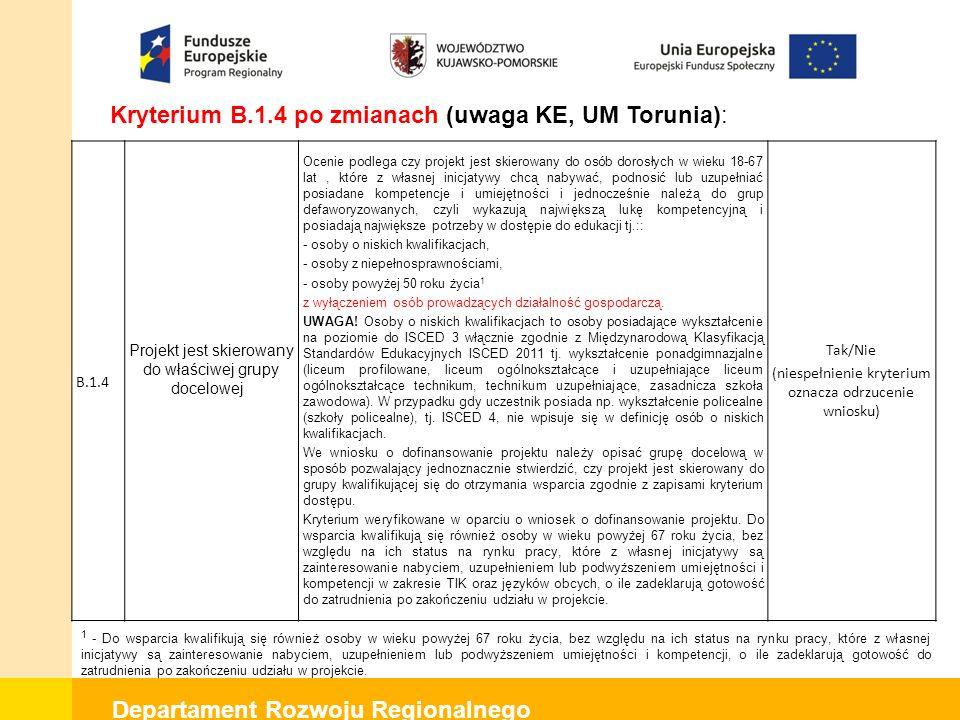 Departament Rozwoju Regionalnego Kryterium B.1.4 po zmianach (uwaga KE, UM Torunia): B.1.4 Projekt jest skierowany do właściwej grupy docelowej Ocenie