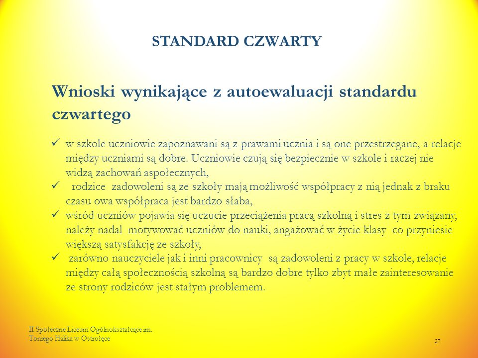 STANDARD CZWARTY II Społeczne Liceum Ogólnokształcące im. Toniego Halika w Ostrołęce 27 Wnioski wynikające z autoewaluacji standardu czwartego w szkol