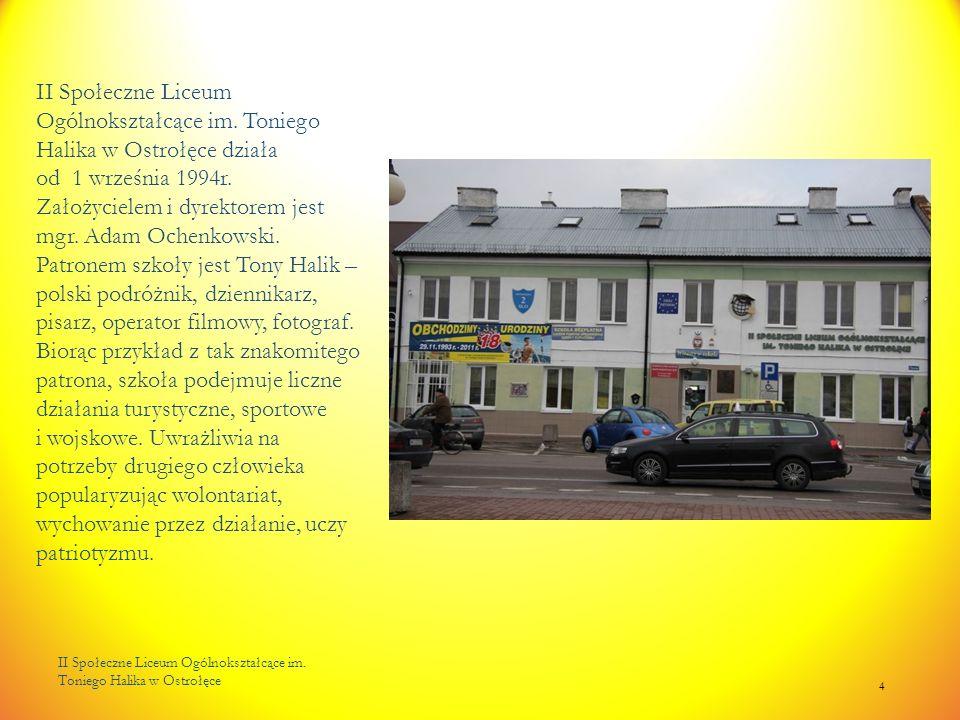 II Społeczne Liceum Ogólnokształcące im. Toniego Halika w Ostrołęce 4 II Społeczne Liceum Ogólnokształcące im. Toniego Halika w Ostrołęce działa od 1