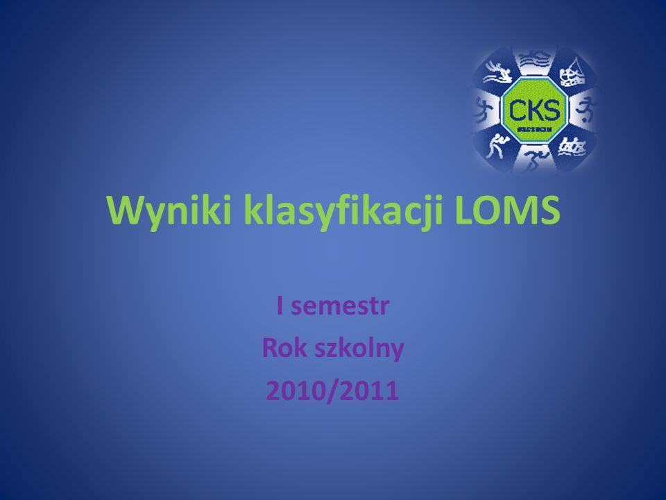 Wyniki klasyfikacji LOMS I semestr Rok szkolny 2010/2011
