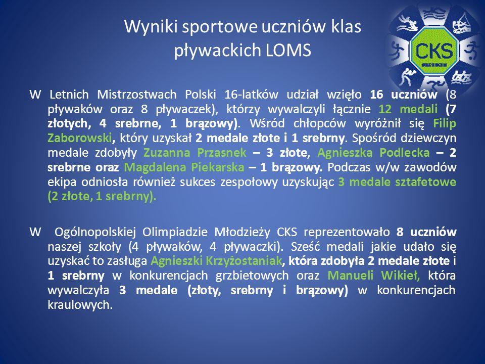 Wyniki sportowe uczniów klas pływackich LOMS W Letnich Mistrzostwach Polski 16-latków udział wzięło 16 uczniów (8 pływaków oraz 8 pływaczek), którzy wywalczyli łącznie 12 medali (7 złotych, 4 srebrne, 1 brązowy).