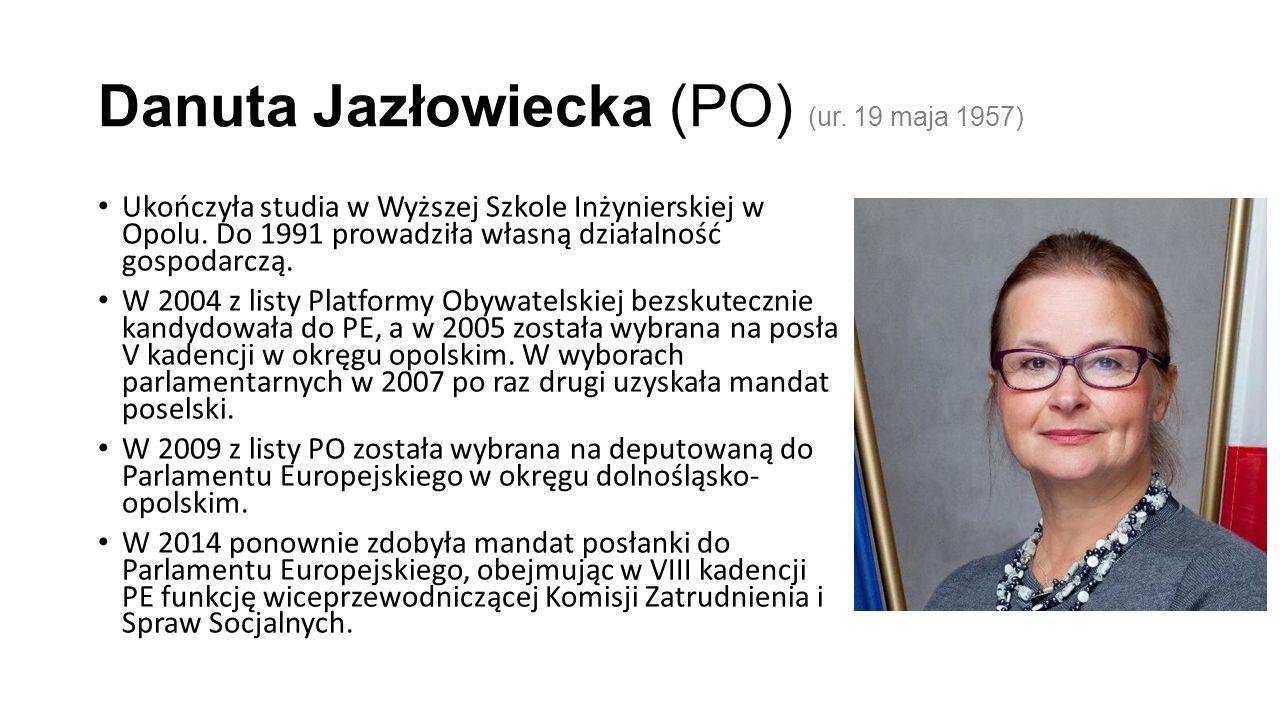 Danuta Jazłowiecka (PO) (ur. 19 maja 1957) Ukończyła studia w Wyższej Szkole Inżynierskiej w Opolu.