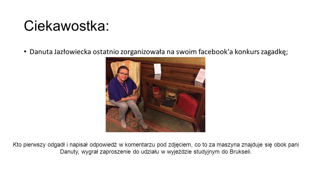 Ciekawostka: Danuta Jazłowiecka ostatnio zorganizowała na swoim facebook a konkurs zagadkę; Kto pierwszy odgadł i napisał odpowiedź w komentarzu pod zdjęciem, co to za maszyna znajduje się obok pani Danuty, wygrał zaproszenie do udziału w wyjeździe studyjnym do Brukseli.