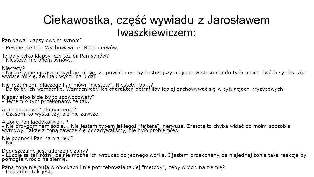 Ciekawostka, część wywiadu z Jarosławem Iwaszkiewiczem: Pan dawał klapsy swoim synom.