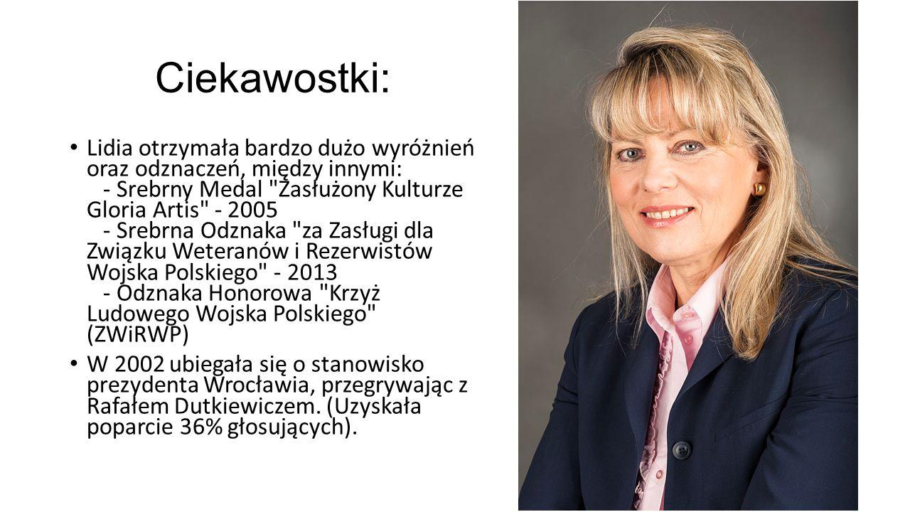Ciekawostki: Lidia otrzymała bardzo dużo wyróżnień oraz odznaczeń, między innymi: - Srebrny Medal Zasłużony Kulturze Gloria Artis - 2005 - Srebrna Odznaka za Zasługi dla Związku Weteranów i Rezerwistów Wojska Polskiego - 2013 - Odznaka Honorowa Krzyż Ludowego Wojska Polskiego (ZWiRWP) W 2002 ubiegała się o stanowisko prezydenta Wrocławia, przegrywając z Rafałem Dutkiewiczem.