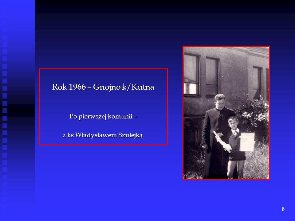 8 Rok 1966 – Gnojno k/Kutna Po pierwszej komunii – z ks.Władysławem Szulejką.