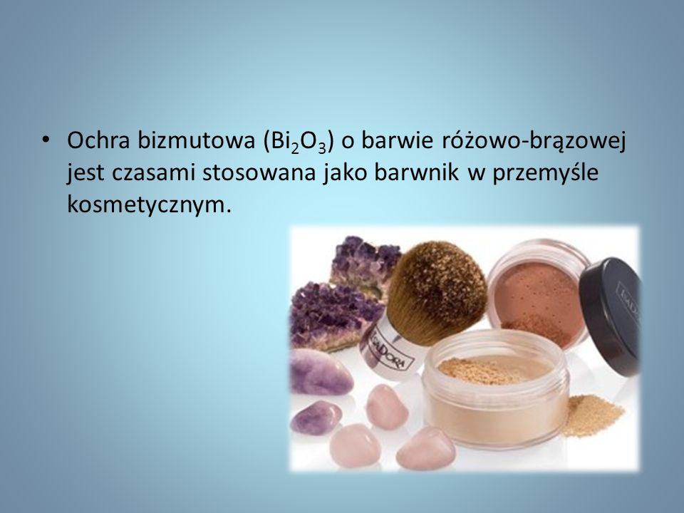 Ochra bizmutowa (Bi 2 O 3 ) o barwie różowo-brązowej jest czasami stosowana jako barwnik w przemyśle kosmetycznym.