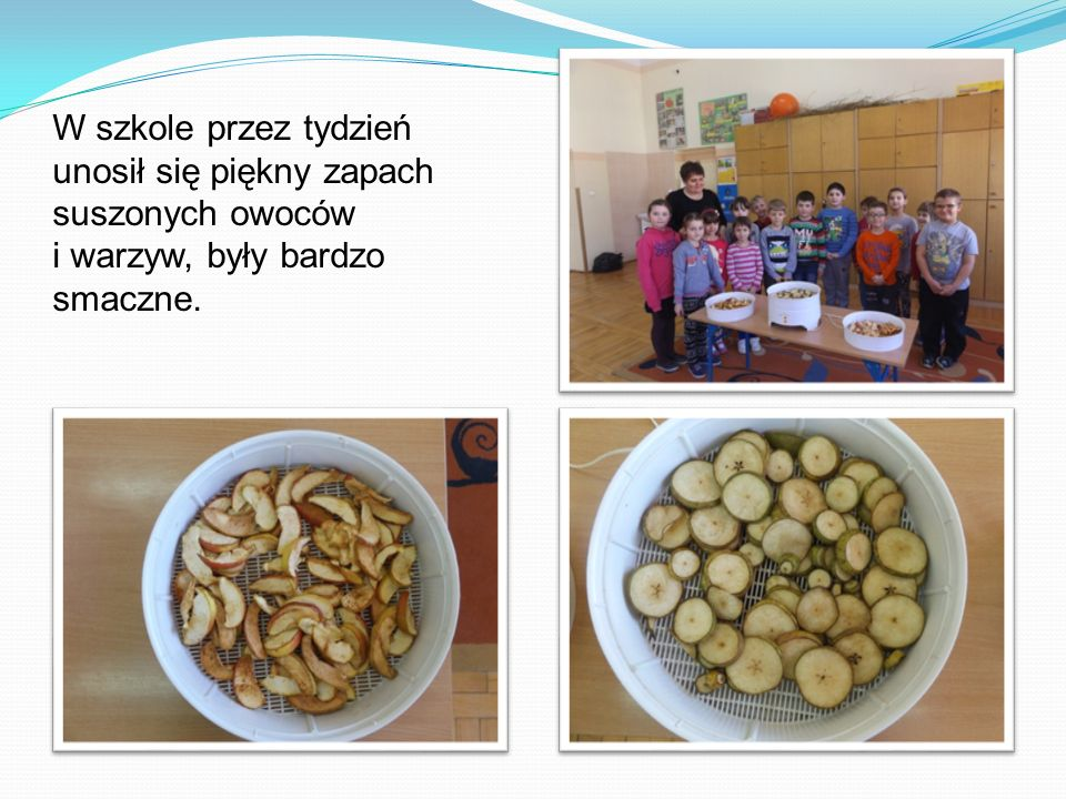 W szkole przez tydzień unosił się piękny zapach suszonych owoców i warzyw, były bardzo smaczne.