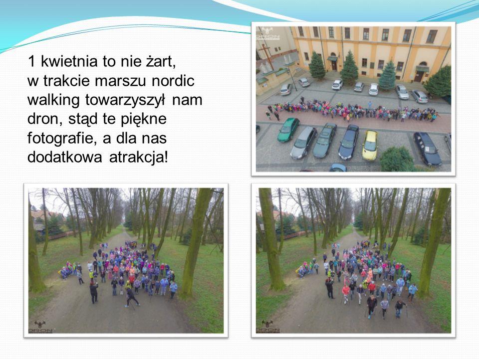1 kwietnia to nie żart, w trakcie marszu nordic walking towarzyszył nam dron, stąd te piękne fotografie, a dla nas dodatkowa atrakcja!