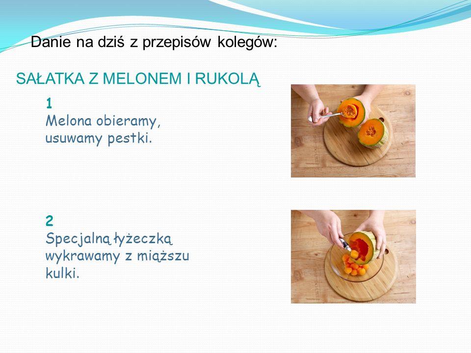 Danie na dziś z przepisów kolegów: SAŁATKA Z MELONEM I RUKOLĄ 1 Melona obieramy, usuwamy pestki.